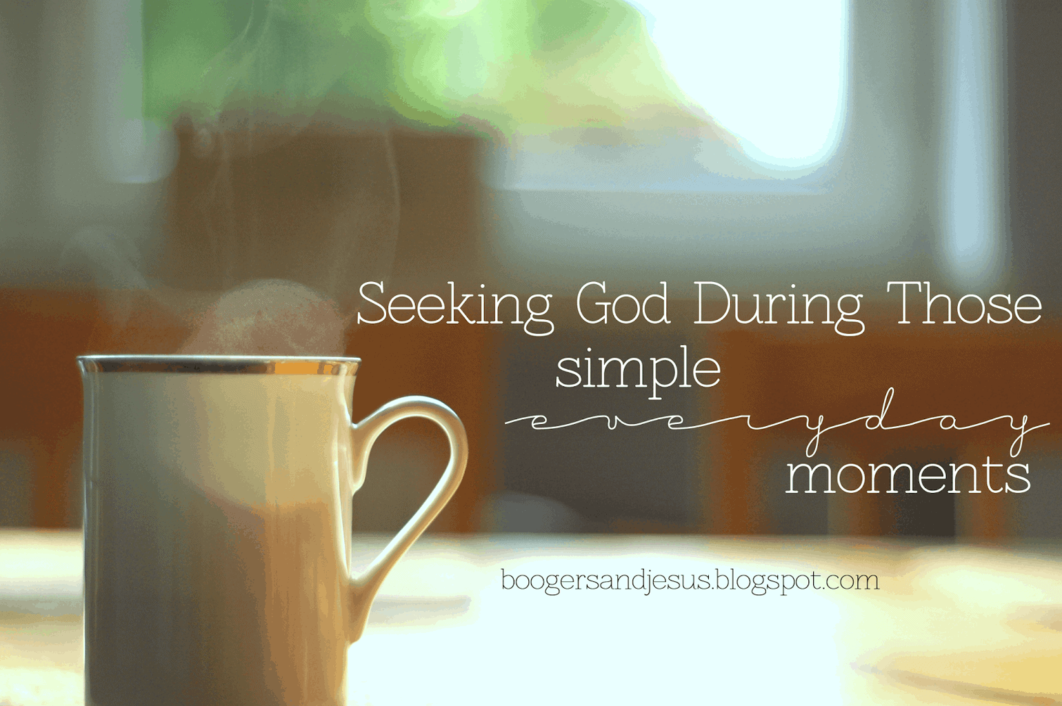Seeking God During Those Simple Everyday Moments