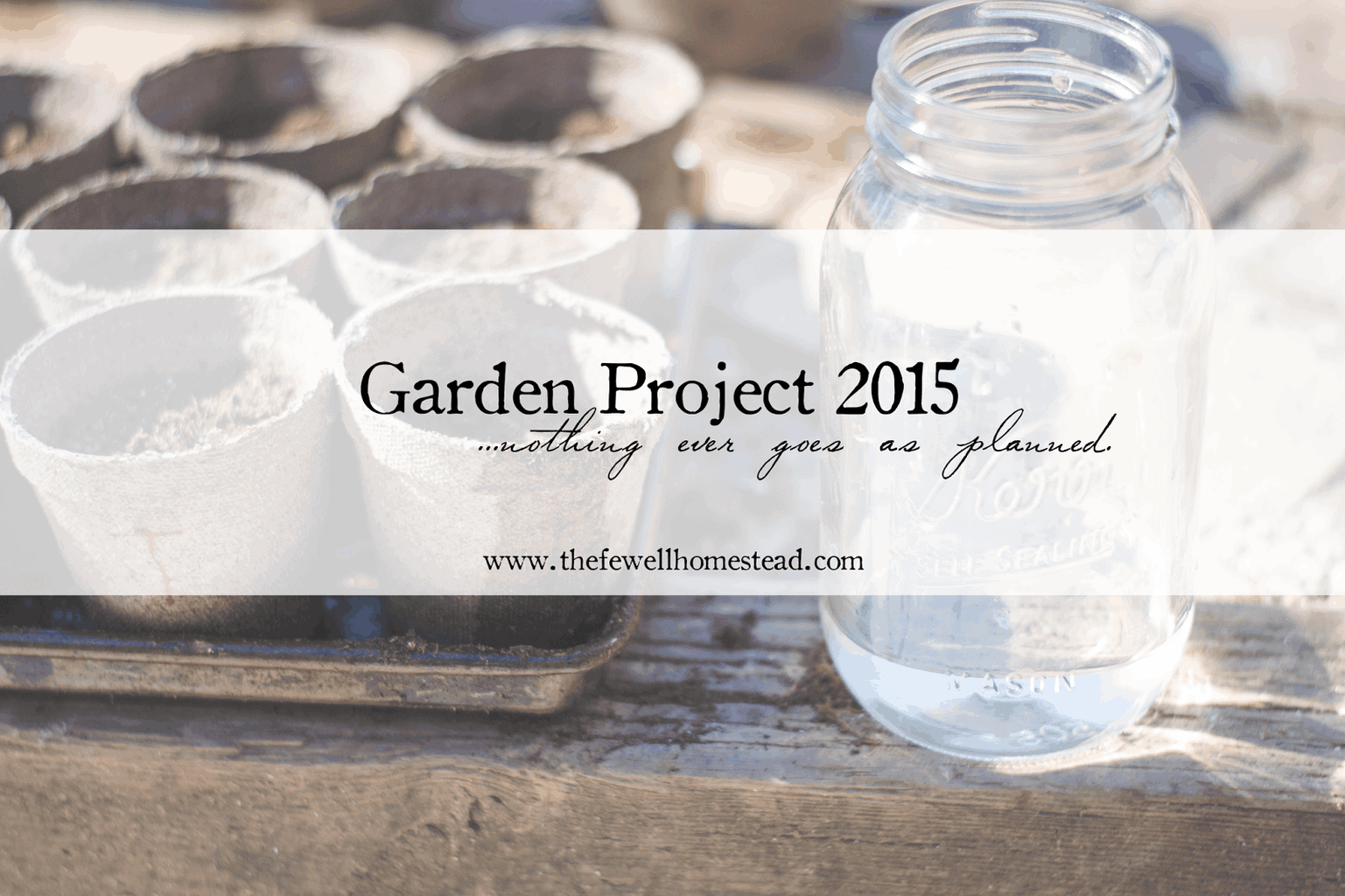 {Garden Project 2015} Nothing Ever Goes As Planned