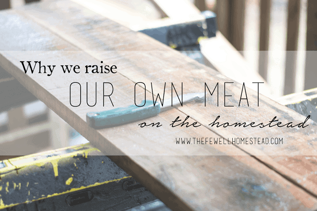 Why We Raise Our Own Meat on the Homestead