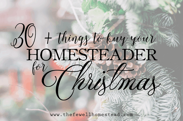 30+ Things To Buy Your Homesteader For Christmas
