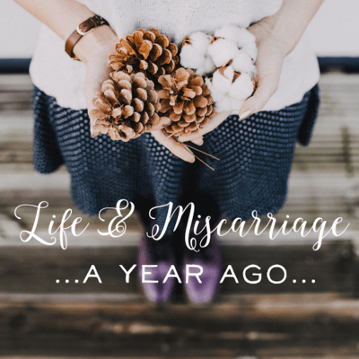 Life & Miscarriage | A Year Ago…..