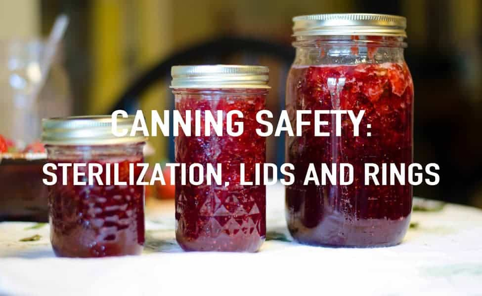 Canning Safety | Sterilization, Lids and Rings