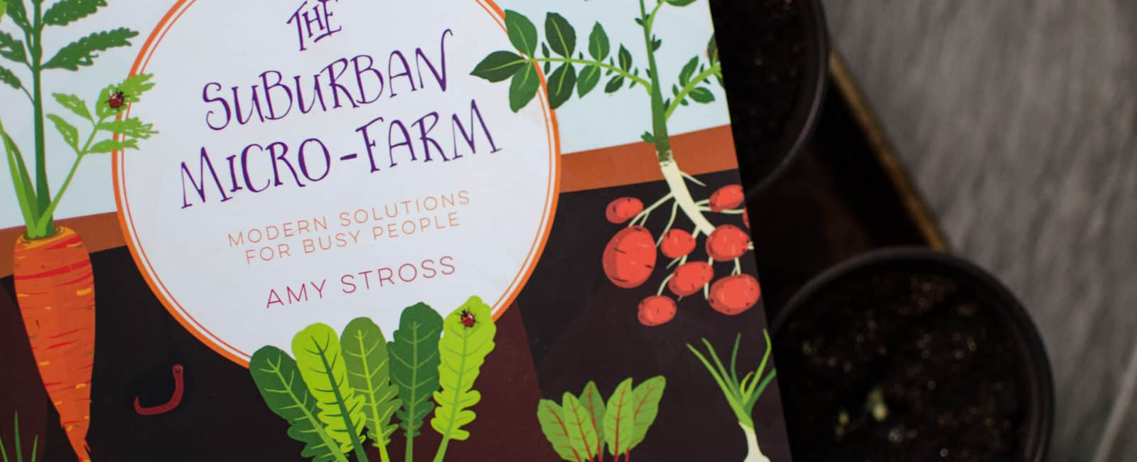 Book Review | The Suburban Micro-Farm by Amy Stross